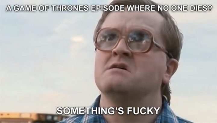 "91 Game of Thrones Memes - ""A Game of Thrones episode where no one dies? Something's f***y."""