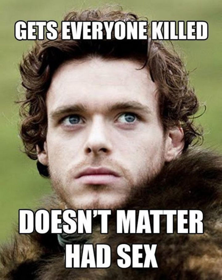 91 Game of Thrones Memes - ts everyone killed. Doesn't matter. Had sex.""