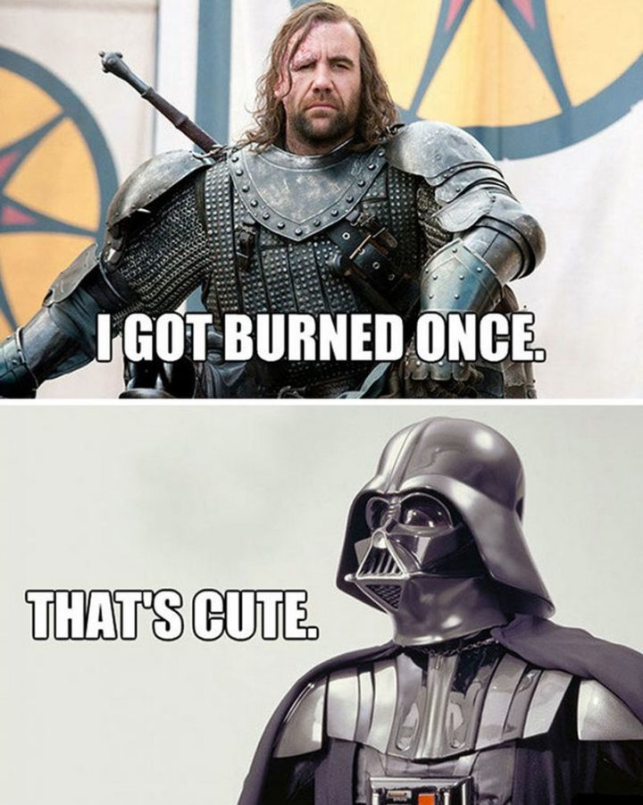 "91 Game of Thrones Memes - ""I got burned once. That's cute."""