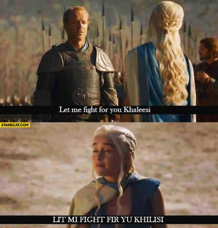 "91 Game of Thrones Memes - ""Let me fight for you Khaleesi. Lit mi fight fir yu Khilisi."""