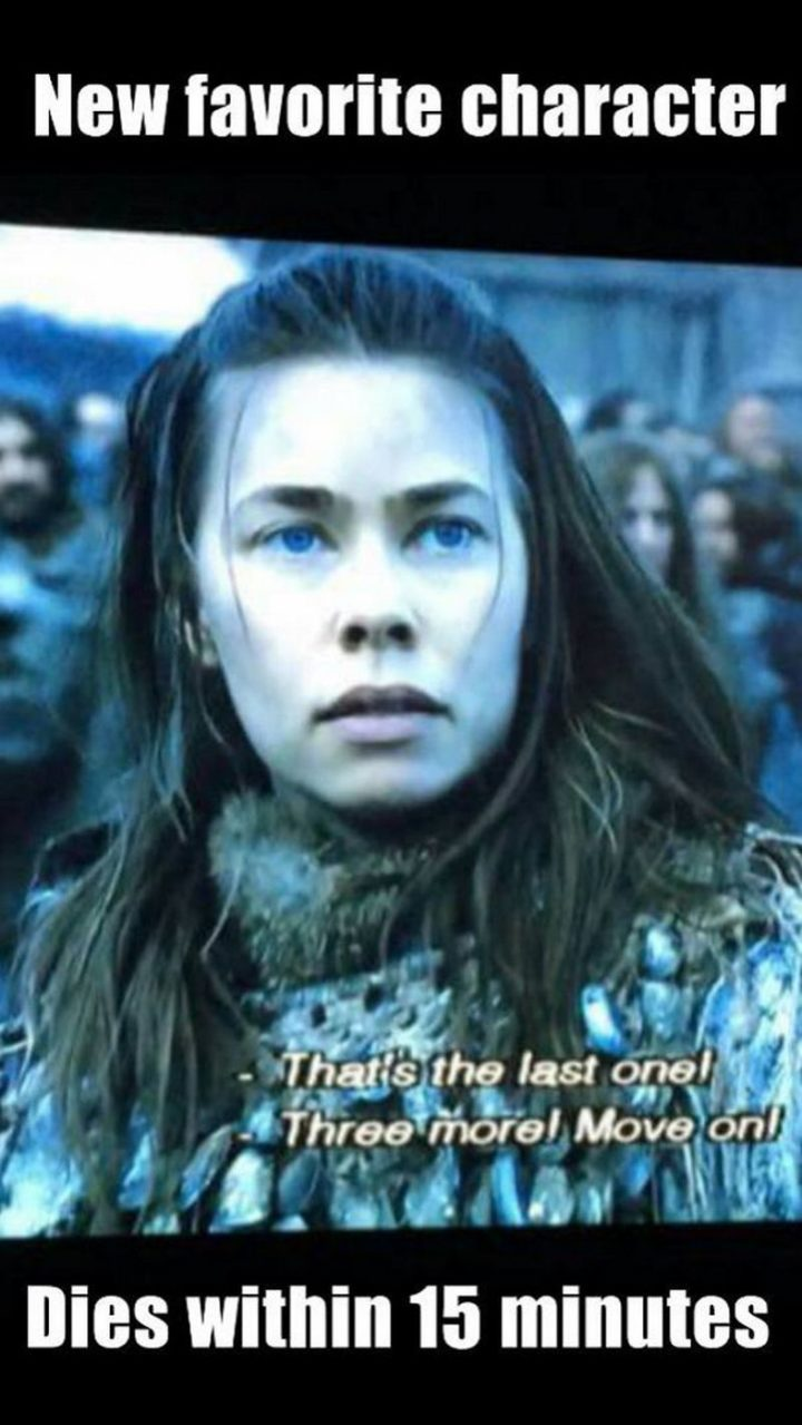 "91 Game of Thrones Memes - ""New favorite character. That's the last one! Three more! Move on! Dies within 15 minutes."""
