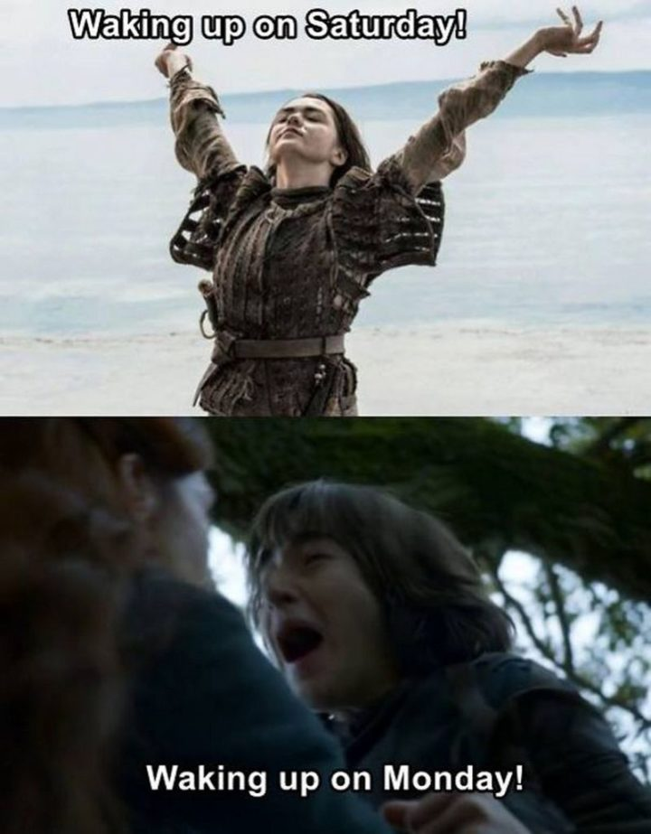 "91 Game of Thrones Memes - ""Waking up on Saturday! Waking up on Monday!"""
