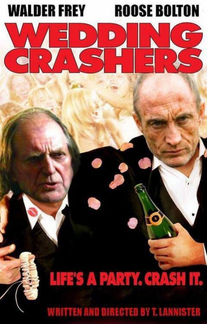 "91 Game of Thrones Memes - ""Walter Frey. Roose Bolton. Wedding Crashers. Life's a party. Crash it. Written and directed by T. Lannister."""