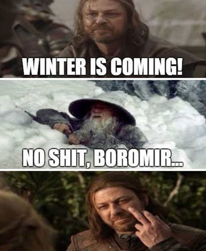 "91 Game of Thrones Memes - ""Winter is coming! No s**t, Boromir..."""