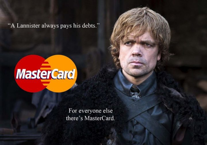 "91 Game of Thrones Memes - ""A Lannister always pays his debts. For everyone else, there's MasterCard."""