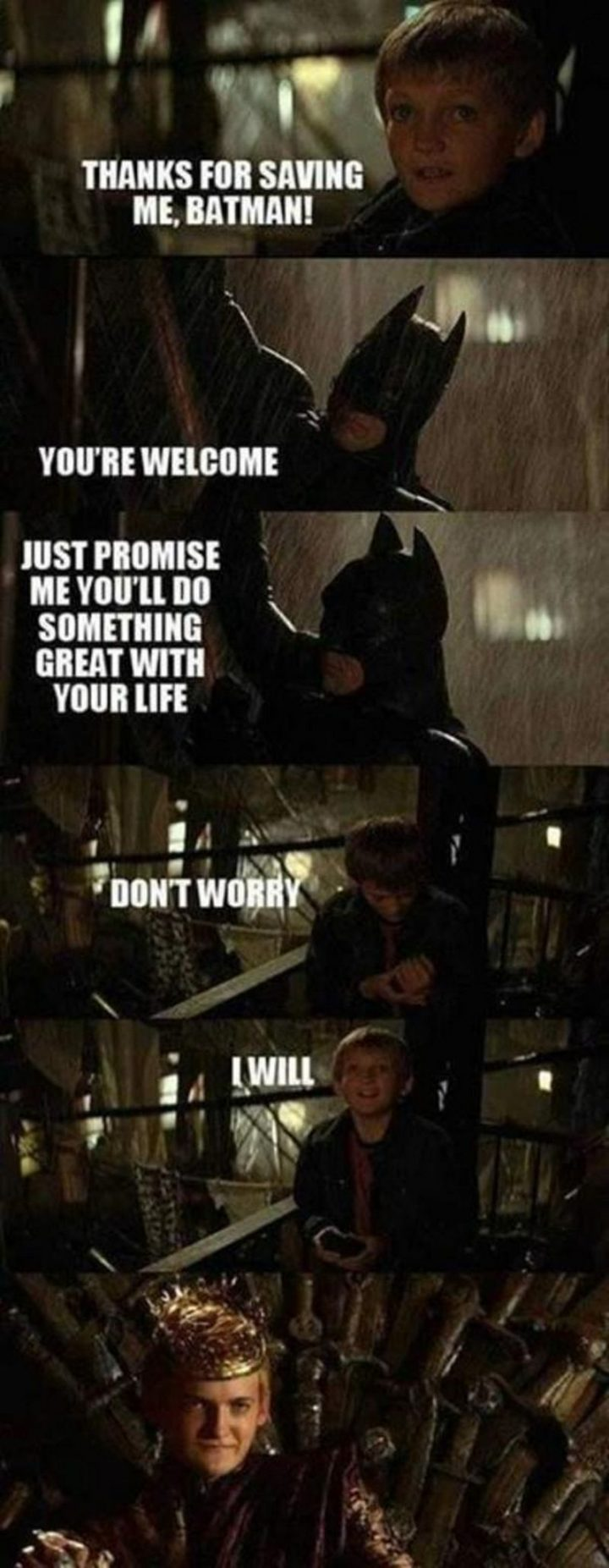 "91 Game of Thrones Memes - ""Thanks for saving me, Batman! You're welcome. Just promise me you'll do something great with your life. Don't worry, I will."""