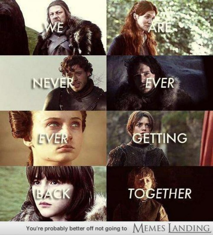 "91 Game of Thrones Memes - ""We are never ever ever getting back together."""