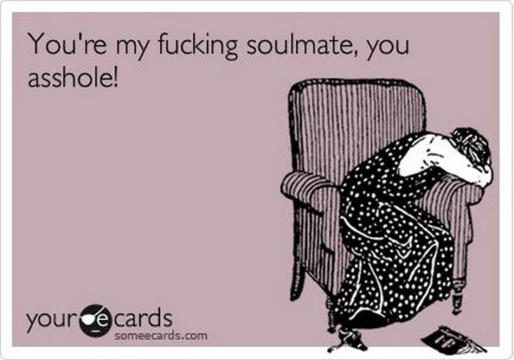 "101 I miss you memes - ""You're my f***ing soulmate, you a**hole."""