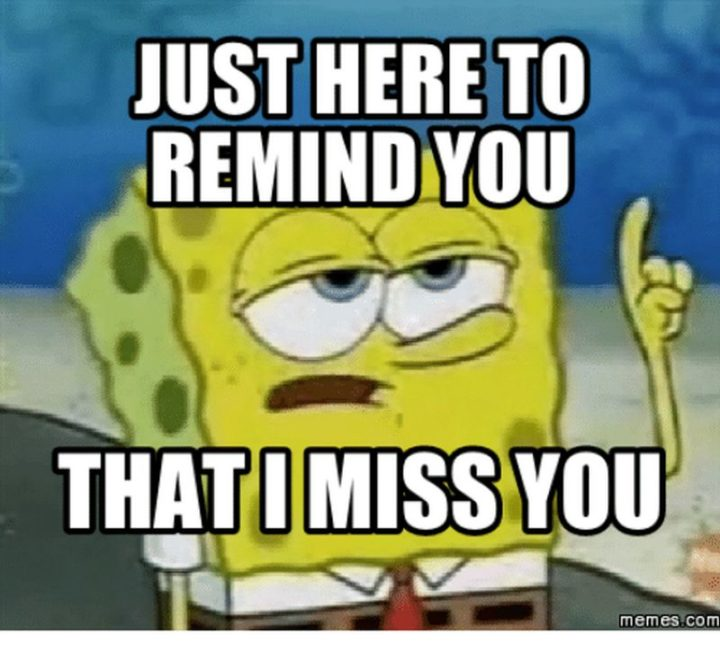 "101 I miss you memes - ""Just here to remind you that miss you."""