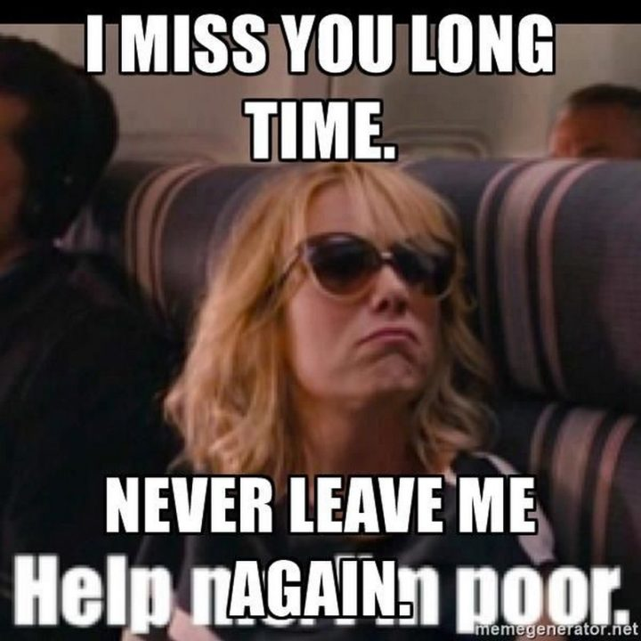 "101 I miss you memes - ""I miss you long time. Never leave me again."""