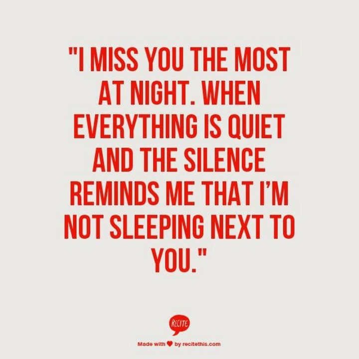 "101 I miss you memes - ""I miss you the most at night. When everything is quiet and the silence reminds me that I'm not sleeping next to you."""