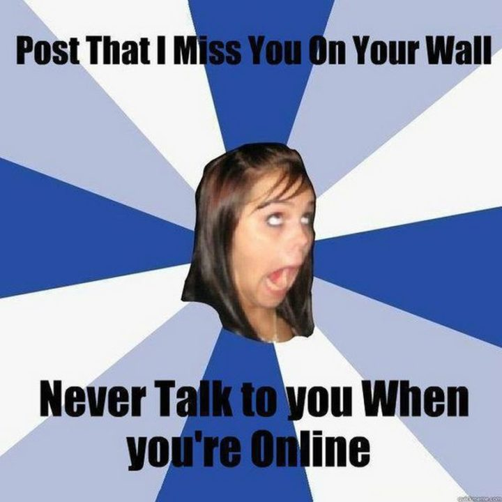"101 I miss you memes - ""Post that I miss you on your wall. Never talk to you when you're online."""
