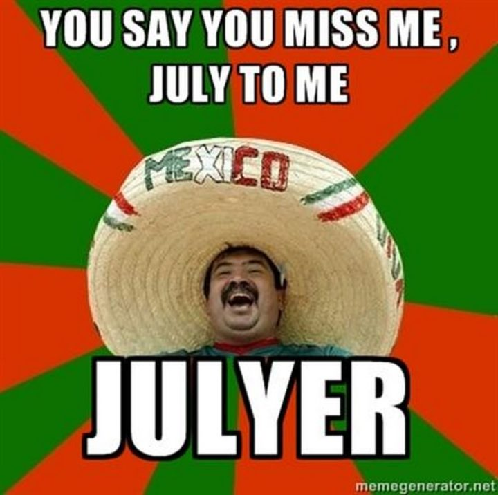 "101 I miss you memes - ""You say you miss me, July to me. Julyer."""
