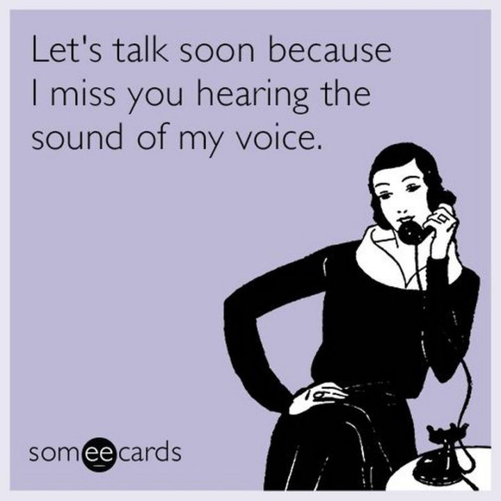 "101 I miss you memes - ""Let's talk soon because I miss you hearing the sound of my voice."""