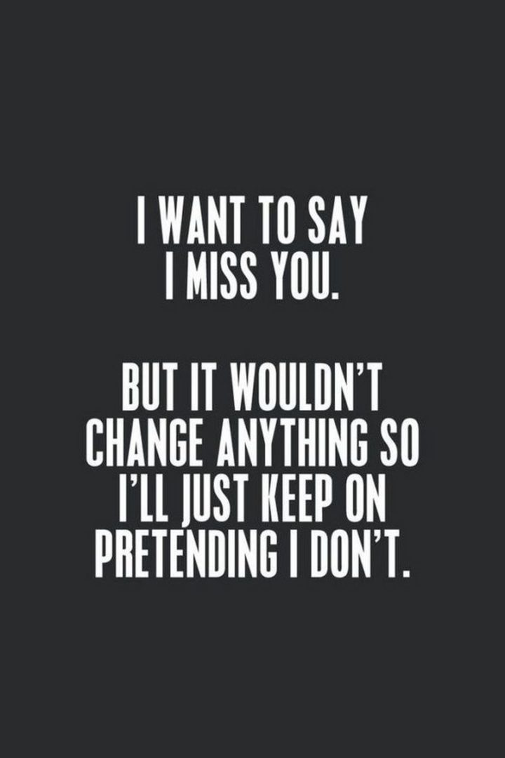 "101 I miss you memes - ""I want to say I miss you. But it wouldn't change anything so I'll just keep on pretending I don't."""