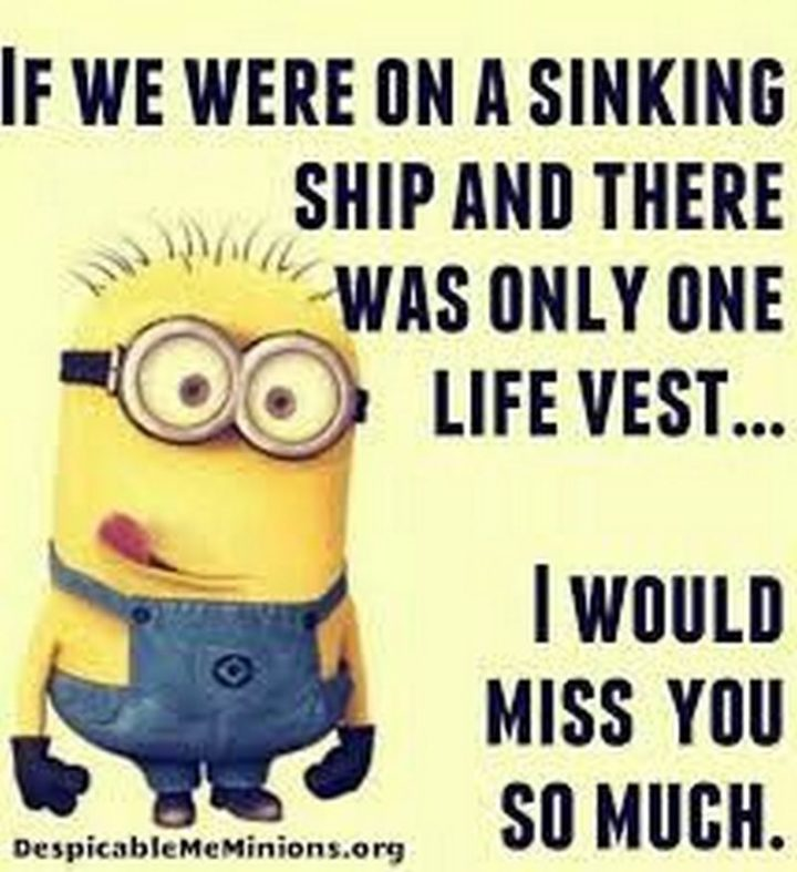 "101 I miss you memes - ""If we were on a sinking ship and there was only one life vest...I would miss you so much."""