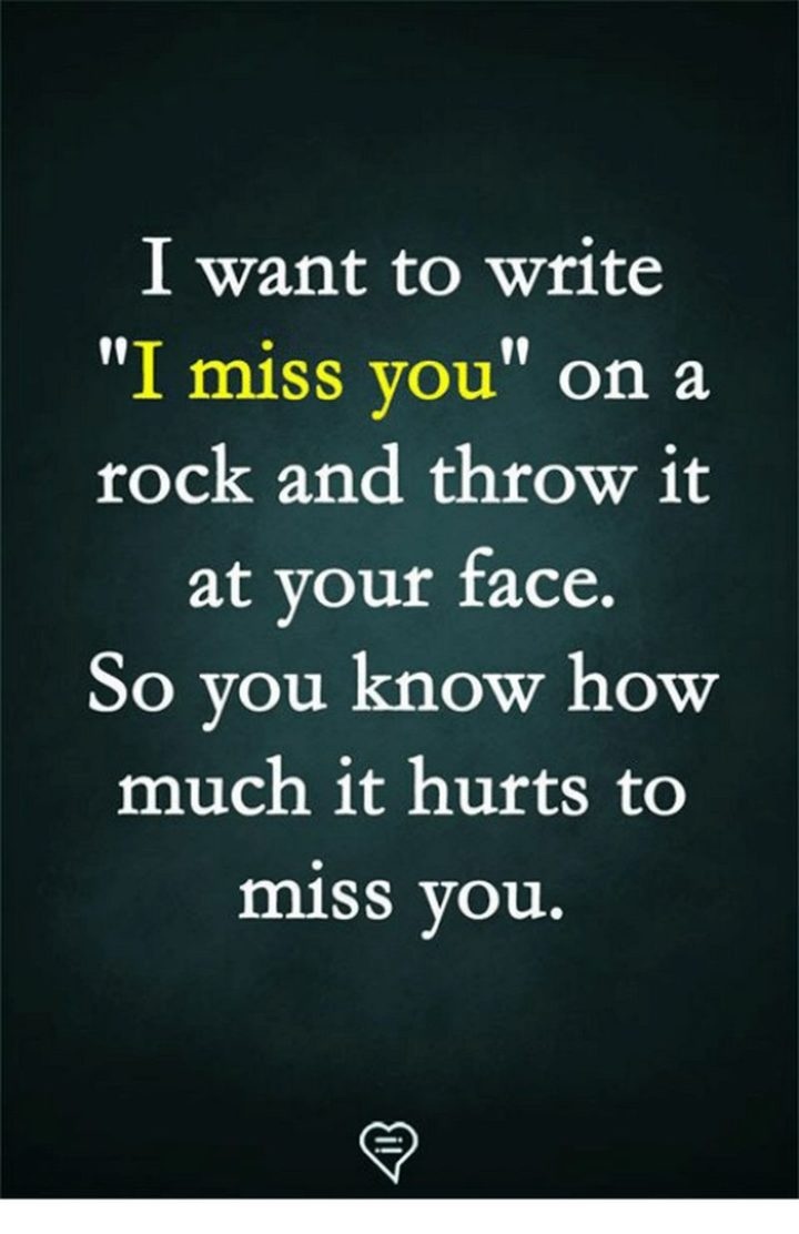 "101 I miss you memes - ""I want to write 'I miss you' on a rock and throw it at your face. So you know how much it hurts to miss you."""