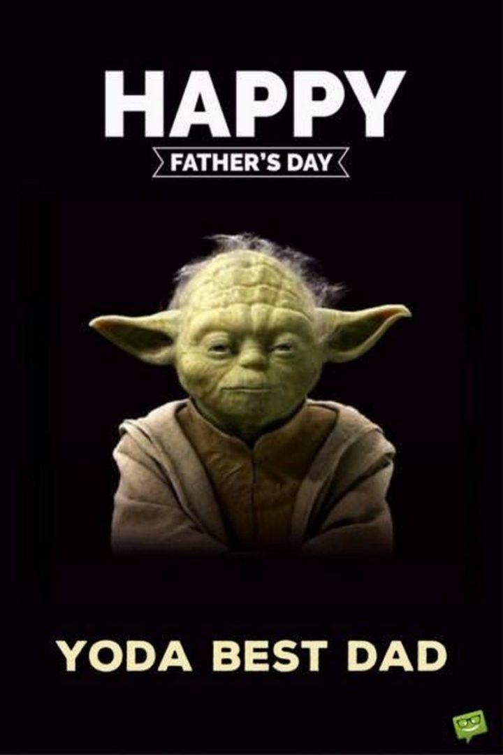 "71 Funny Dad Memes - ""Happy Father's Day. Yoda best dad."""