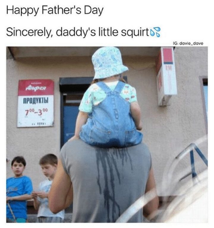 """71 Funny Dad Memes - """"Happy Father's Day. Sincerely, daddy's little squirt."""""""