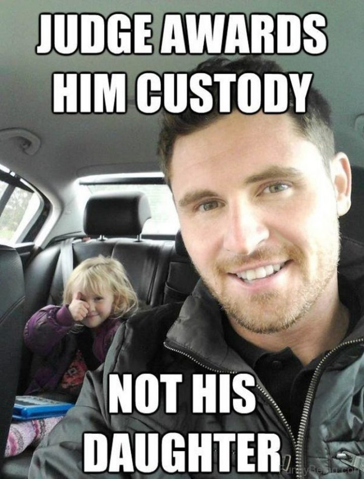"71 Funny Dad Memes - ""Judge awards him custody. Not his daughter."""