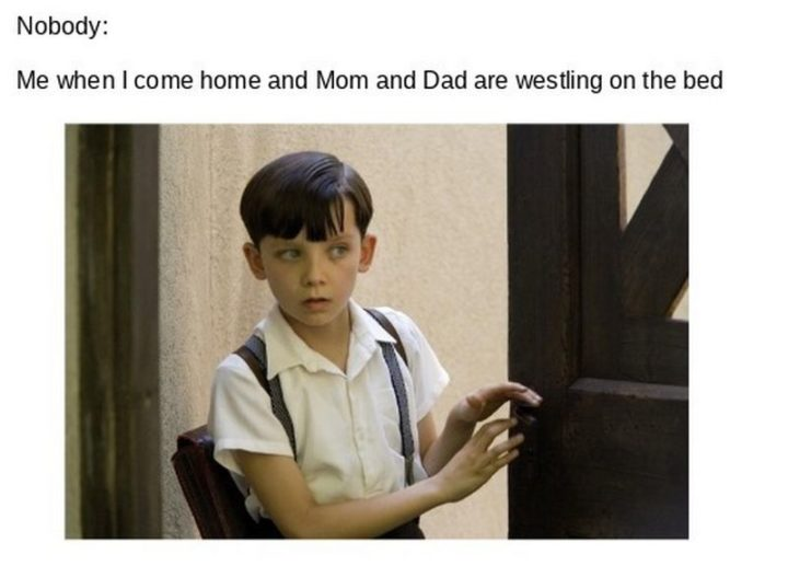 "71 Funny Dad Memes - ""Nobody: Me: When I come home and mom and dad are wrestling on the bed."""