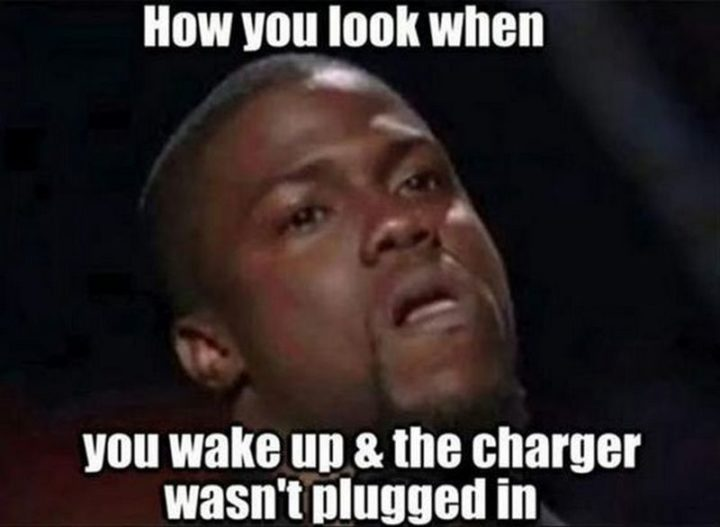 "Hilariously Funny Memes - ""How you look when you wake up & the charger wasn't plugged in."""