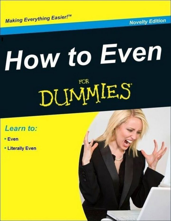 "Hilariously Funny Memes - ""How to Even for Dummies."""