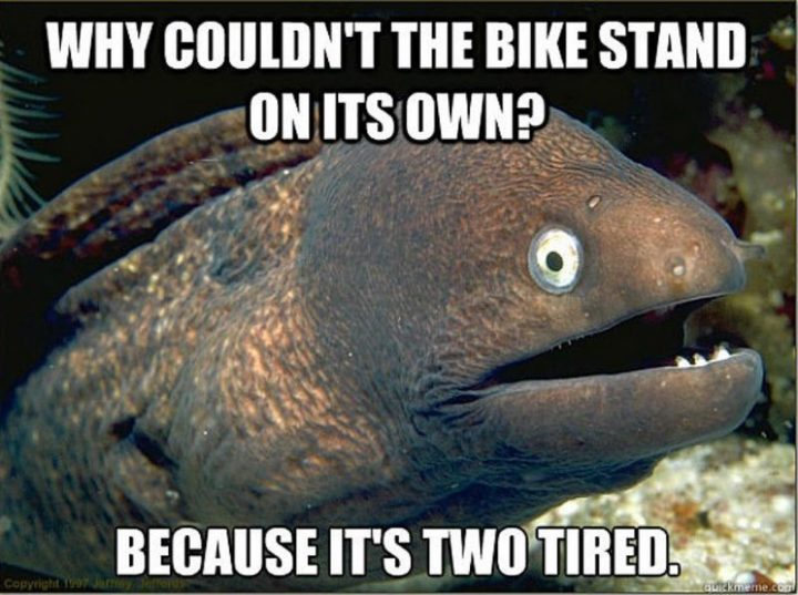 "Hilariously Funny Memes - ""Why couldn't the bike stand on its own? Because it's two tired."""
