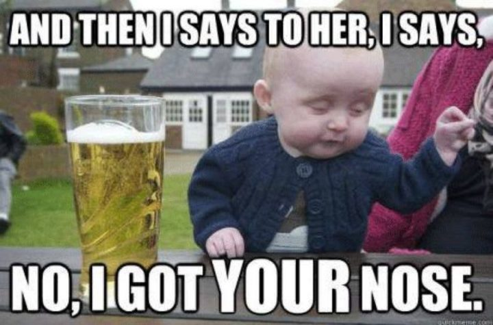 "Hilariously Funny Memes - ""And then I says to her, I says, 'no, I got your nose'."""