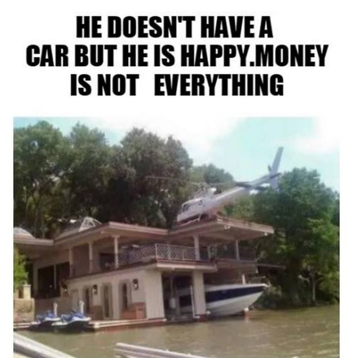 Hilariously Funny Memes -  doesn't have a car but he is happy. Money is not everything.""