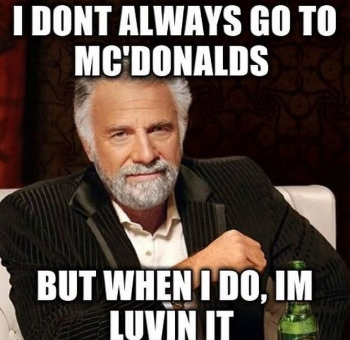 "Hilariously Funny Memes - ""I don't always go to McDonald's but when I do, I'm luvin it."""