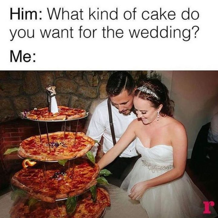 "Hilariously Funny Memes - ""Him: What kind of cake to you want for the wedding? Me:"""