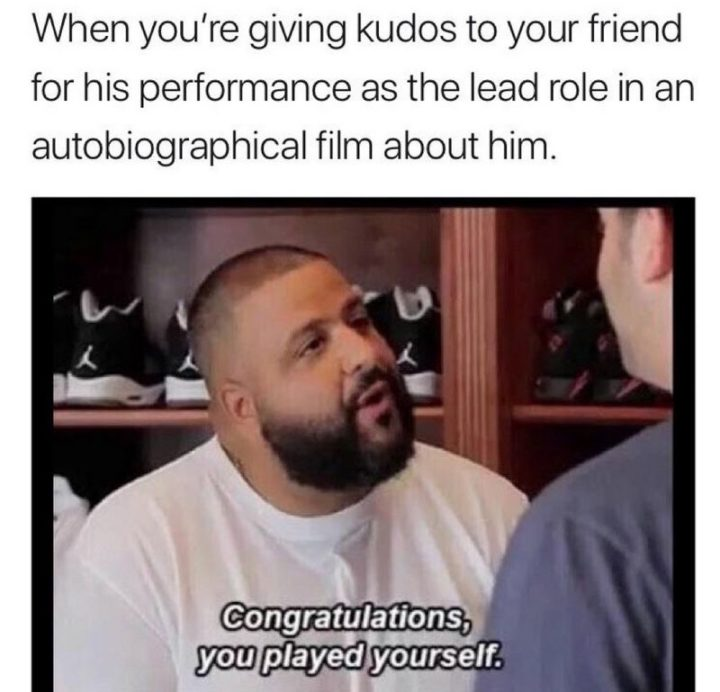 "Hilariously Funny Memes - ""When you're giving kudos to your friend for his performance as the lead role in an autobiographical film about him."""