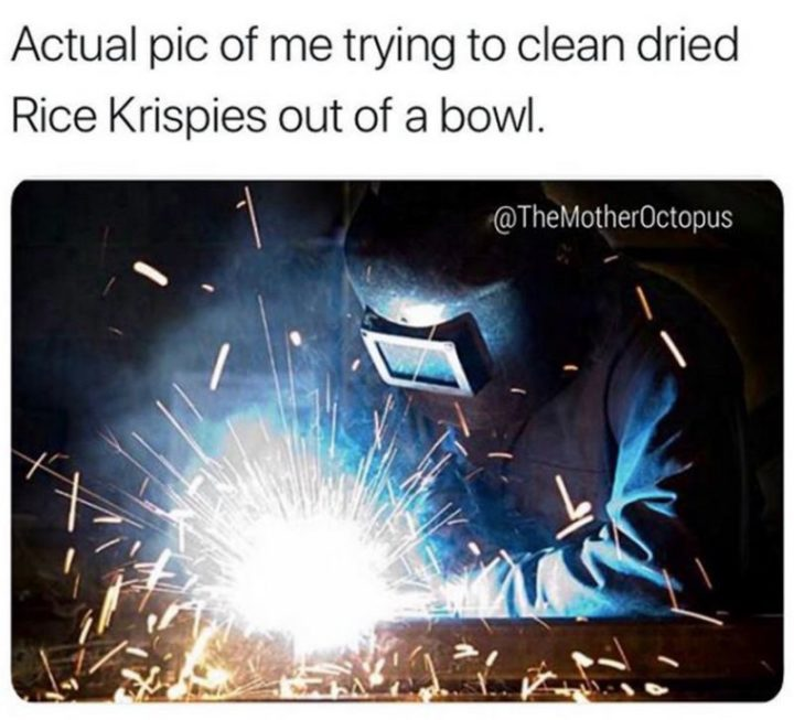 """101 Funny Mom Memes - """"Actual pic of me trying to clean dried Rice Krispies out of a bowl."""""""