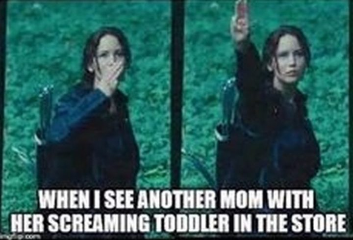 "101 Funny Mom Memes - ""When I see another mom with her screaming toddler in the store."""