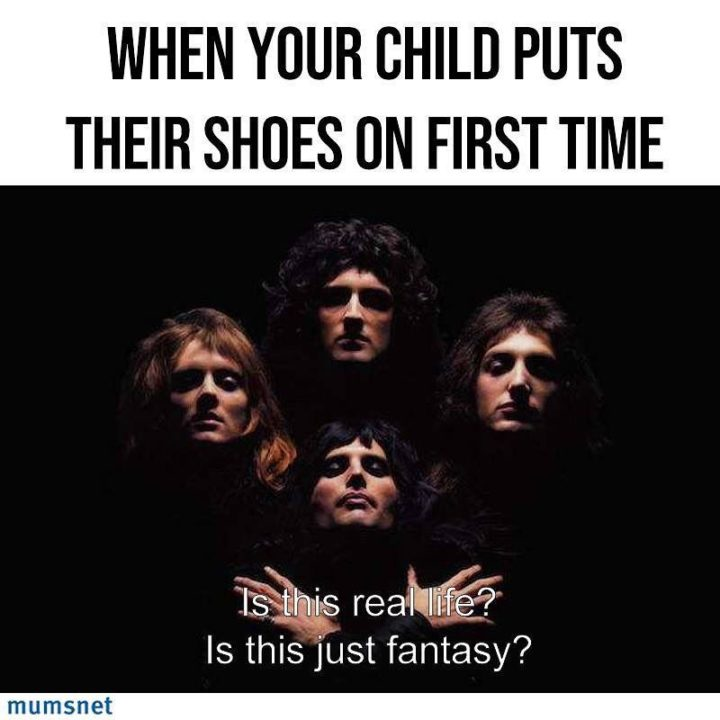 "101 Funny Mom Memes - ""When your child puts their shoes on the first time. Is this real life? Is this just fantasy?"""