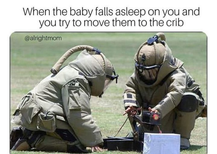 """101 Funny Mom Memes - """"When the baby falls asleep on you and you try to move them to the crib."""""""