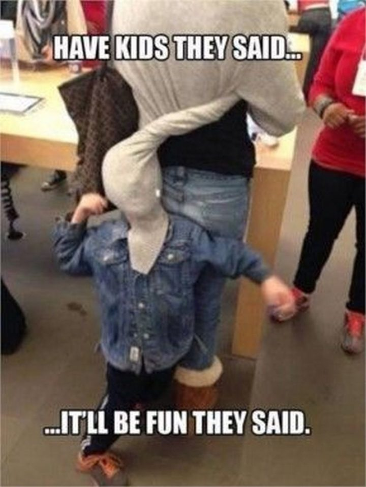 """101 Funny Mom Memes - """"Have kids they said...It'll be fun they said."""""""