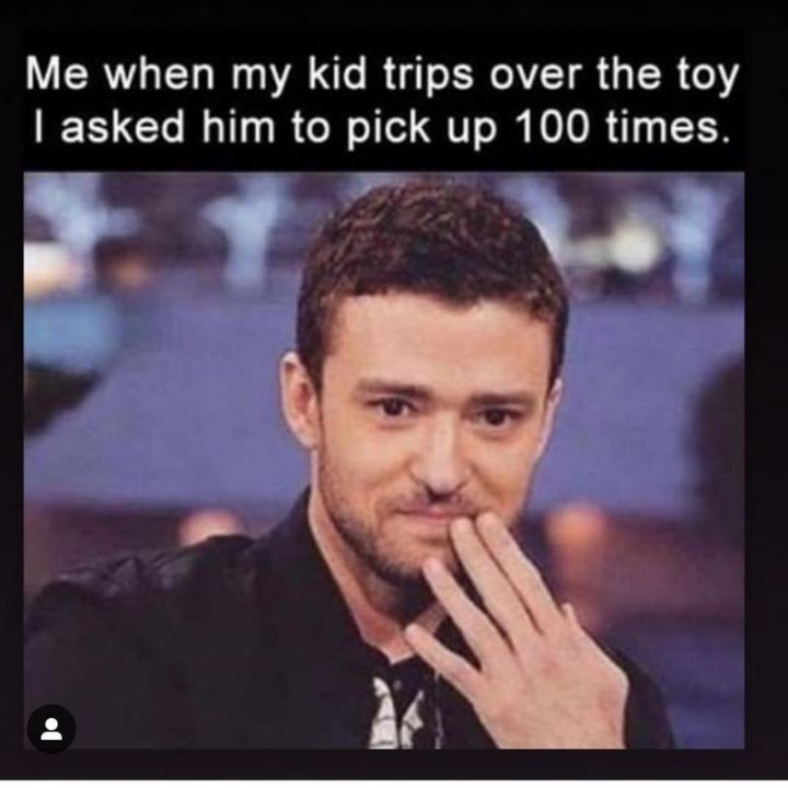 "101 Funny Mom Memes - ""Me when my kid trips over the toy I asked him to pick up 100 times."""