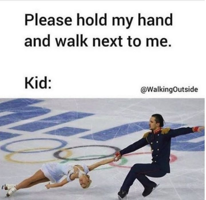 "101 Funny Mom Memes - ""Please hold my hand and walk next to me. Kid:"""