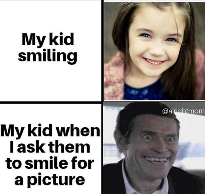 "101 Funny Mom Memes - ""My kid smiling. My kid when I ask them to smile for a picture."""