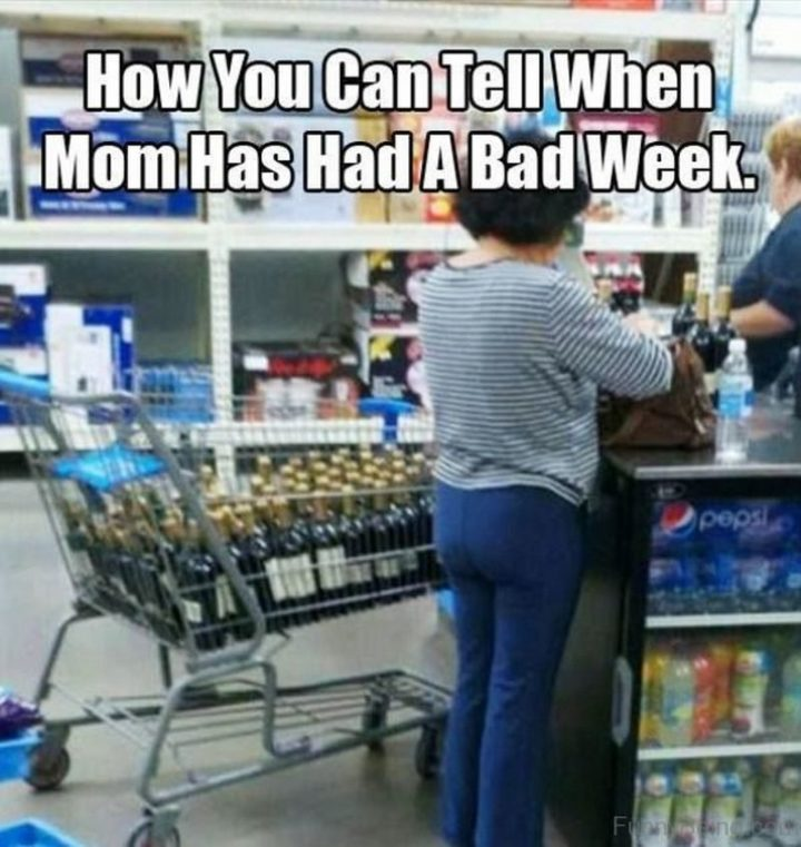 "101 Funny Mom Memes - ""How you can tell when mom has had a bad week."""