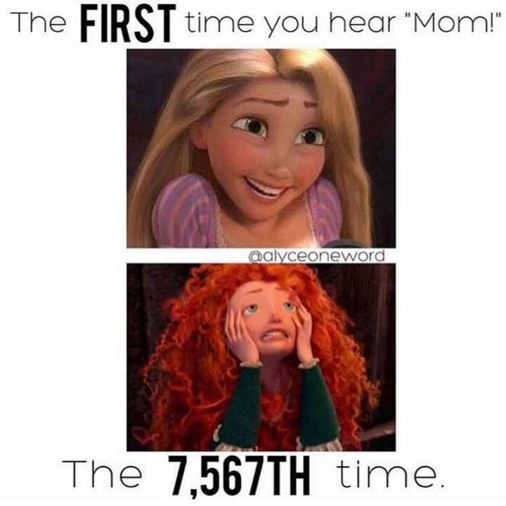 "101 Funny Mom Memes - ""The FIRST time you hear 'mom!'. The 7,567TH time."""
