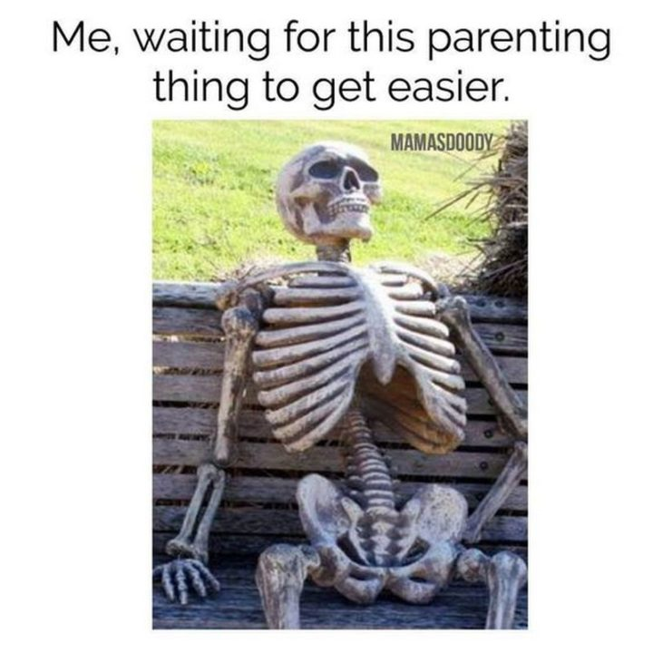 "101 Funny Mom Memes - ""Me, waiting for this parenting thing to get easier."""