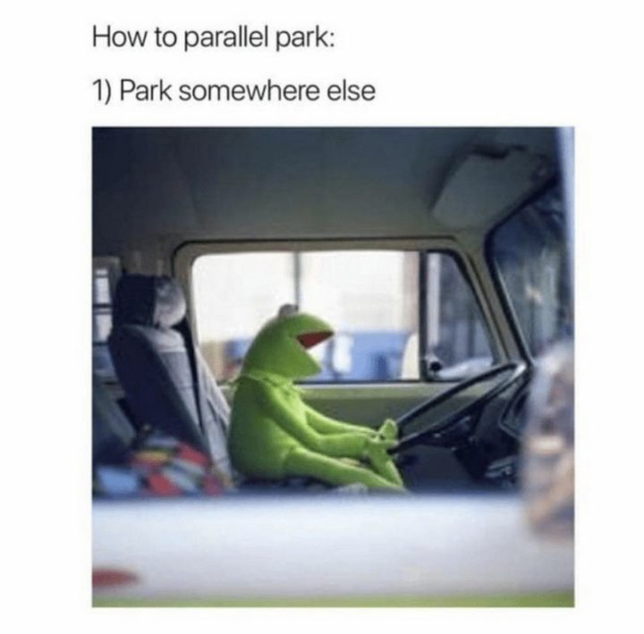 "101 Smile Memes - ""How to parallel park: 1) Park somewhere else."""