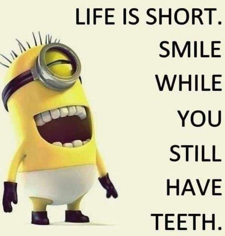 """101 Smile Memes - """"Life is short. Smile while you still have teeth."""""""