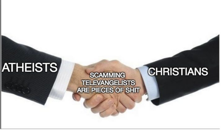 "65 Christian Jesus Memes - ""Atheists and Christians can agree on one thing. Scamming televangelists are pieces of shit."""