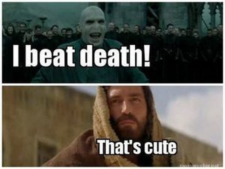 "65 Christian Jesus Memes - ""I beat death! That's cute."""