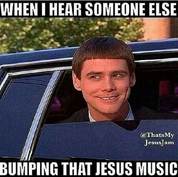 "65 Christian Jesus Memes - ""When I hear someone else bumping that Jesus music."""