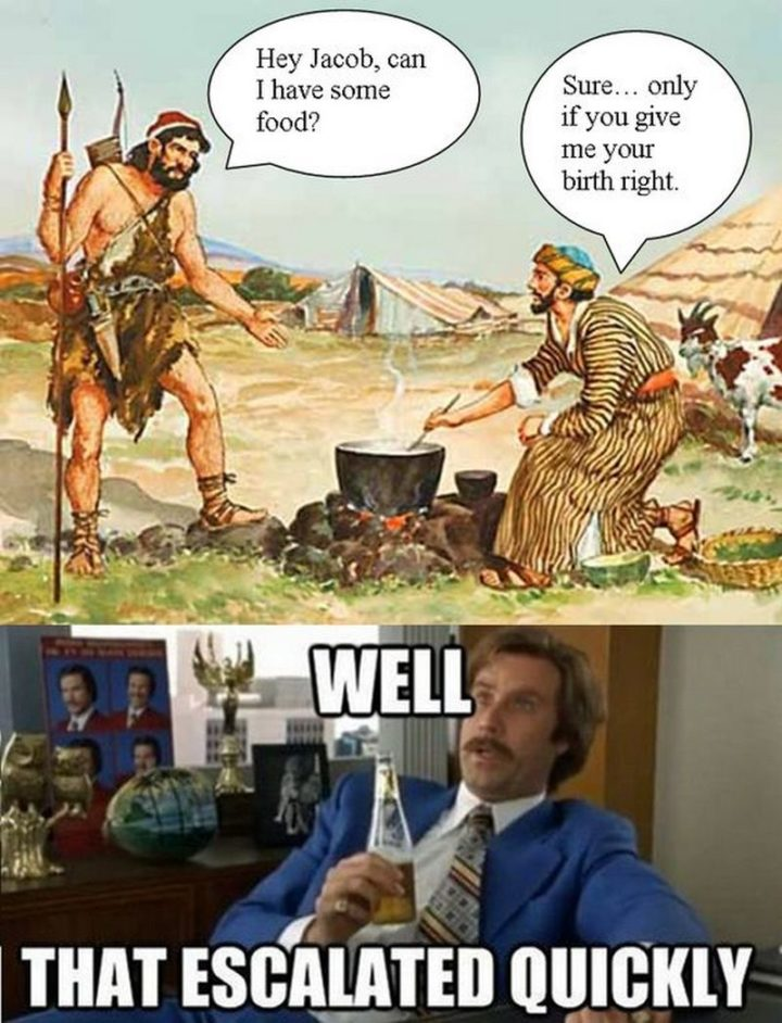 "65 Christian Jesus Memes - ""Hey Jacob, can I have some food? Sure...only if you give me your birthright. Well, that escalated quickly."""